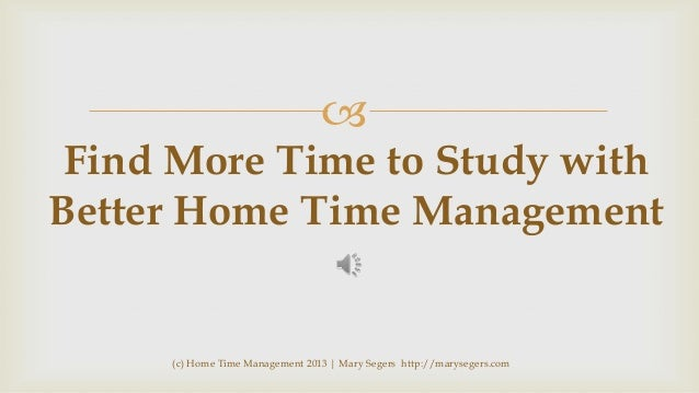   Find More Time to Study with Better Home Time Management  (c) Home Time Management 2013 | Mary Segers http://marysegers...