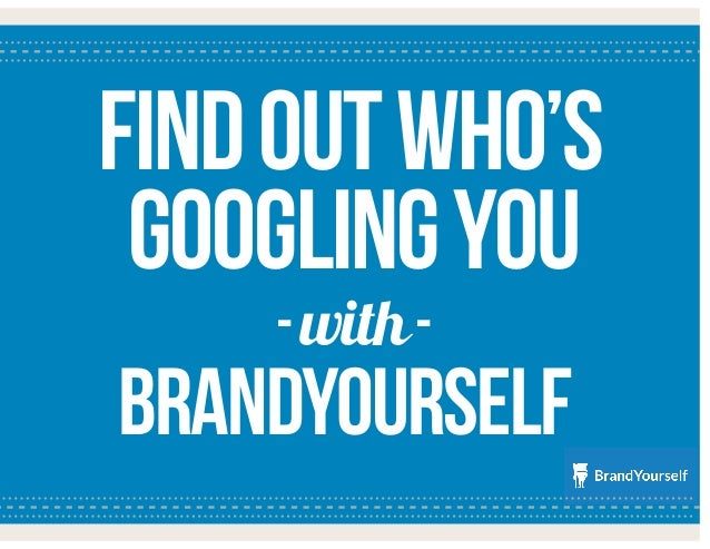 Find out Who's Googling you with BrandYourself