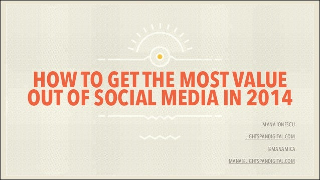 How to get the most value out of social media in 2014