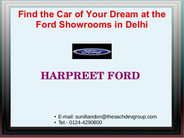 Find the Car of Your Dream at the Ford Showrooms in Delhi  HARPREETFORD  ● ●  E-mail: suniltandon@thesachdevgroup.com Tel...