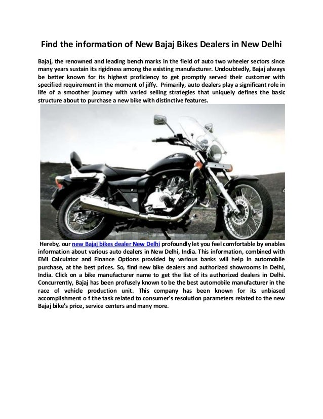 Find the information of New Bajaj Bikes Dealers in New DelhiBajaj, the renowned and leading bench marks in the field of au...