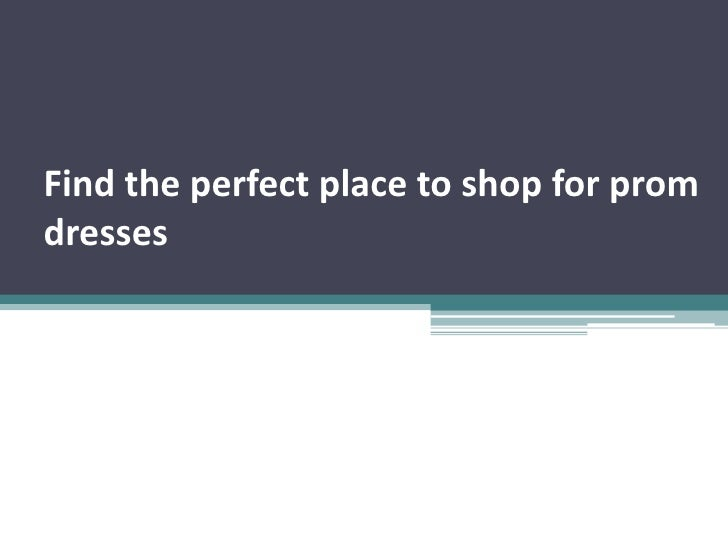 Find the perfect place to shop for prom dresses <br />