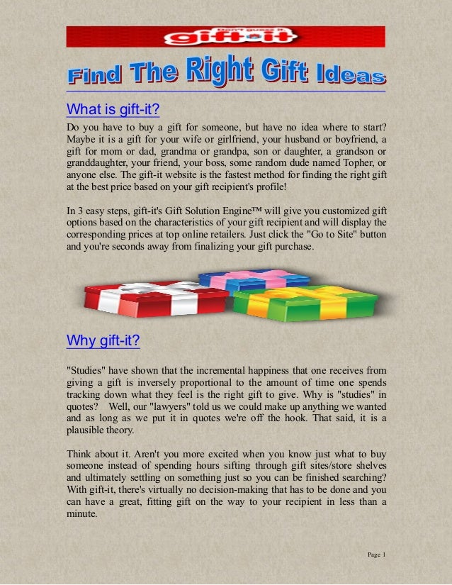 Page 1 What is gift-it? Do you have to buy a gift for someone, but have no idea where to start? Maybe it is a gift for you...
