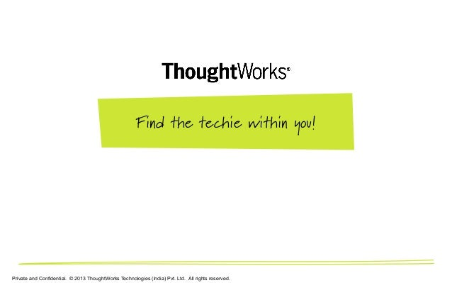 Private and Confidential. © 2013 ThoughtWorks Technologies (India) Pvt. Ltd. All rights reserved. Find the techie within y...