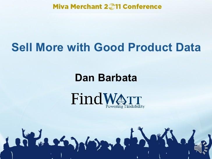 Sell More with Good Product Data Dan Barbata