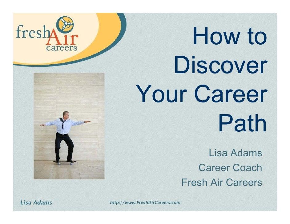 How to   DiscoverYour Career       Path        Lisa Adams      Career Coach   Fresh Air Careers