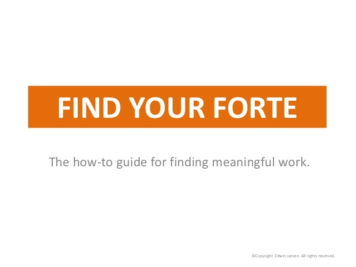 FIND YOUR FORTEThe how-to guide for finding meaningful work.                                  ©Copyright Edwin Jansen. All...