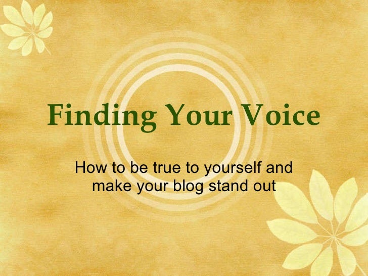 Finding Your Voice How to be true to yourself and make your blog stand out