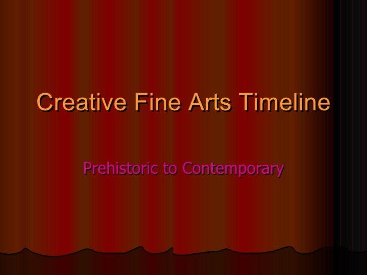 Creative Fine Arts Timeline Prehistoric to Contemporary