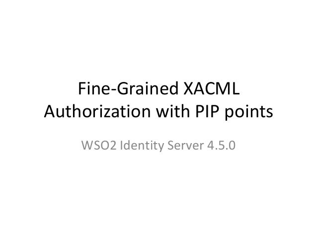 Fine-Grained XACML Authorization with PIP points WSO2 Identity Server 4.5.0