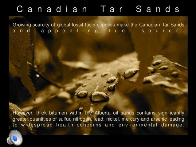 C a n a d i a n T a r S a n d sGrowing scarcity of global fossil fuels supplies make the Canadian Tar Sandsa n d a p p e a...