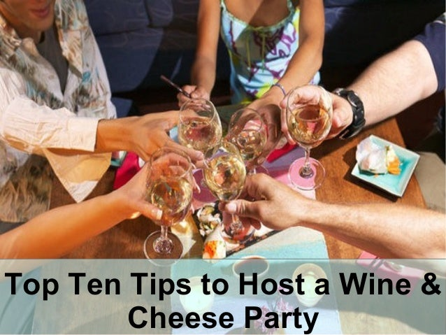 Top Ten Tips to Host a Wine & Cheese Party