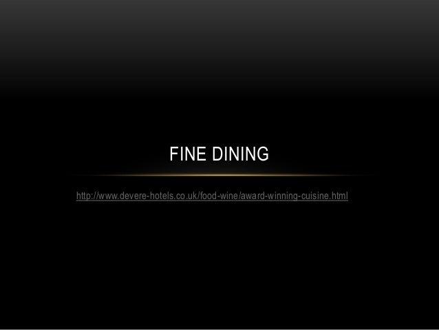FINE DININGhttp://www.devere-hotels.co.uk/food-wine/award-winning-cuisine.html