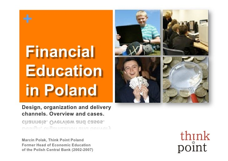 +   Financial  Education  in Poland Design, organization and delivery channels. Overview and cases.    Marcin Polak, Think...