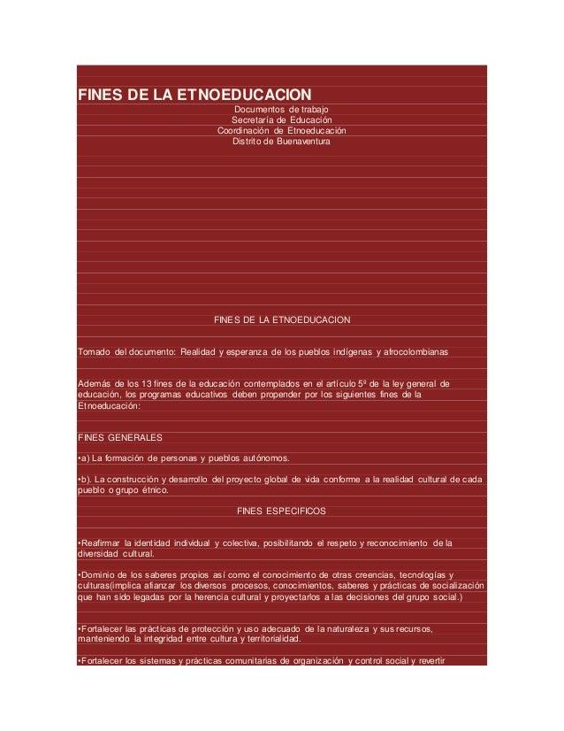 FINES DE LA ETNOEDUCACION Documentos de trabajo Secretaría de Educación Coordinación de Etnoeducación Distrito de Buenaven...