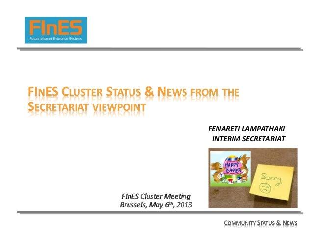 FENARETI LAMPATHAKIINTERIM SECRETARIATFInES Cluster MeetingFInES Cluster MeetingBrussels, May 6Brussels, May 6thth, 2013, ...