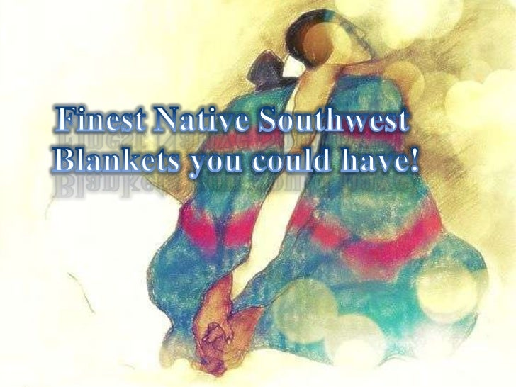 Finest native southwest blankets you could have!
