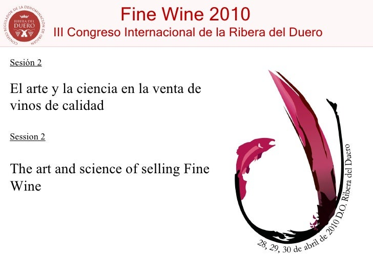 Sesión 2 El arte y la ciencia en la venta de vinos de calidad Session 2 The art and science of selling Fine Wine
