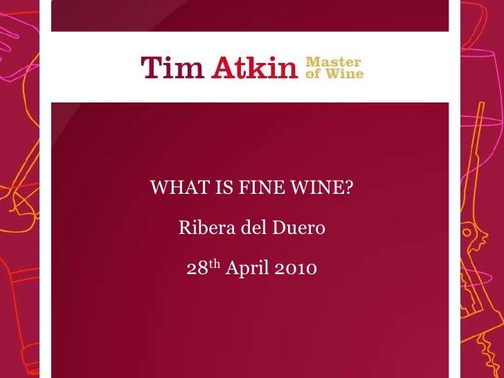 WHAT IS FINE WINE?<br />Ribera del Duero<br />28th April 2010<br />