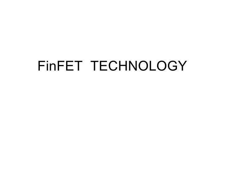 FinFET  TECHNOLOGY
