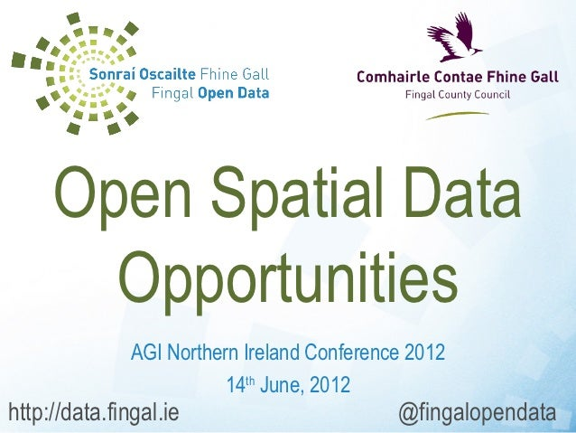 Open Spatial Data       Opportunities              AGI Northern Ireland Conference 2012                         14th June,...