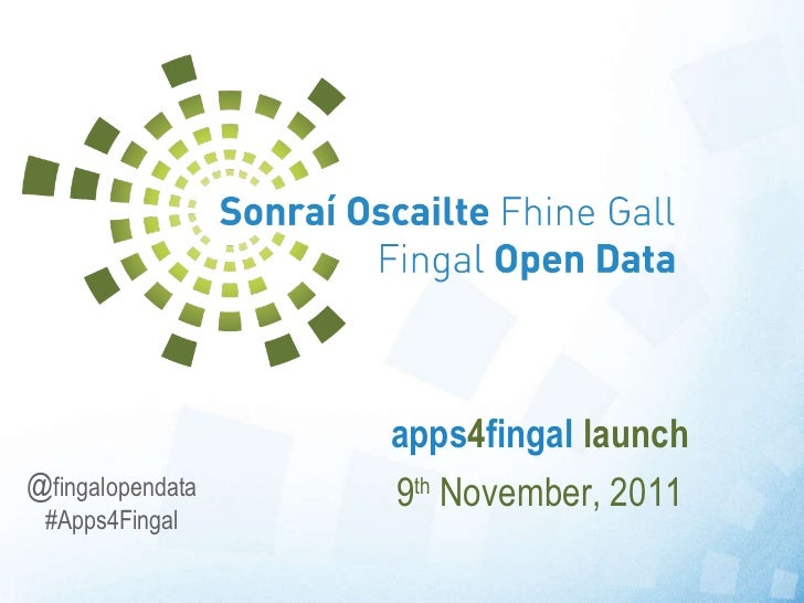 apps 4 fingal  launch 9 th  November, 2011 @ fingalopendata #Apps4Fingal