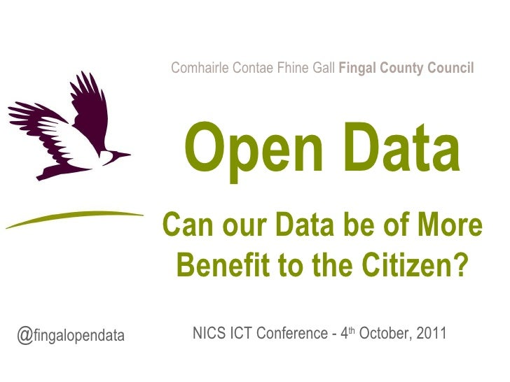 Comhairle Contae Fhine Gall  Fingal County Council Open Data Can our Data be of More Benefit to the Citizen? NICS ICT Conf...