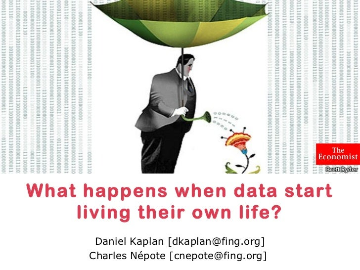 What happens when data start    living their own life?      Daniel Kaplan [dkaplan@fing.org]     Charles Népote [cnepote@f...