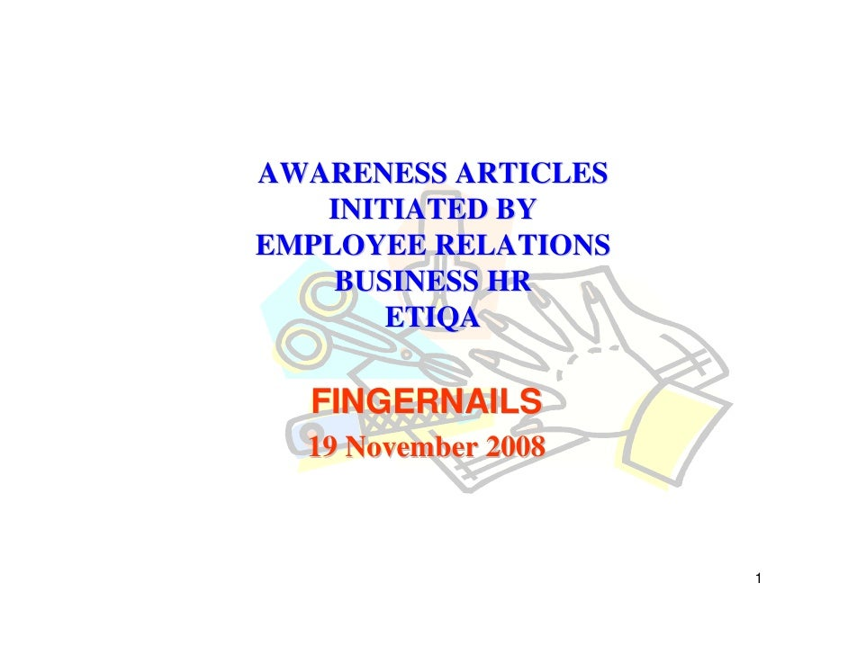 AWARENESS ARTICLES    INITIATED BY EMPLOYEE RELATIONS     BUSINESS HR        ETIQA    FINGERNAILS   19 November 2008      ...