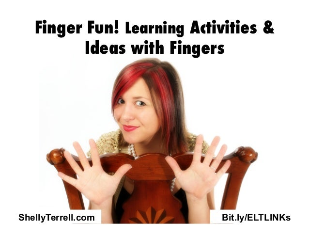 Bit.ly/ELTLINKs Finger Fun! Learning Activities & Ideas with Fingers ShellyTerrell.com