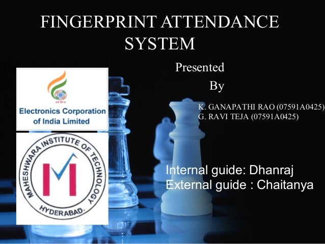 FINGERPRINT ATTENDANCE SYSTEM Presented By K. GANAPATHI RAO (07591A0425) G. RAVI TEJA (07591A0425)  Internal guide: Dhanra...