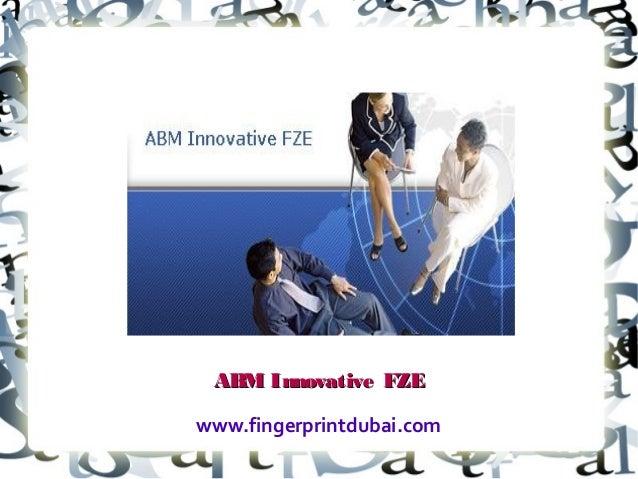 ABM Innovative FZEABM Innovative FZE www.fingerprintdubai.com