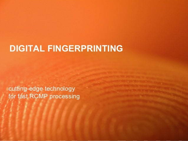 DIGITAL FINGERPRINTINGcutting-edge technologyfor fast RCMP processing