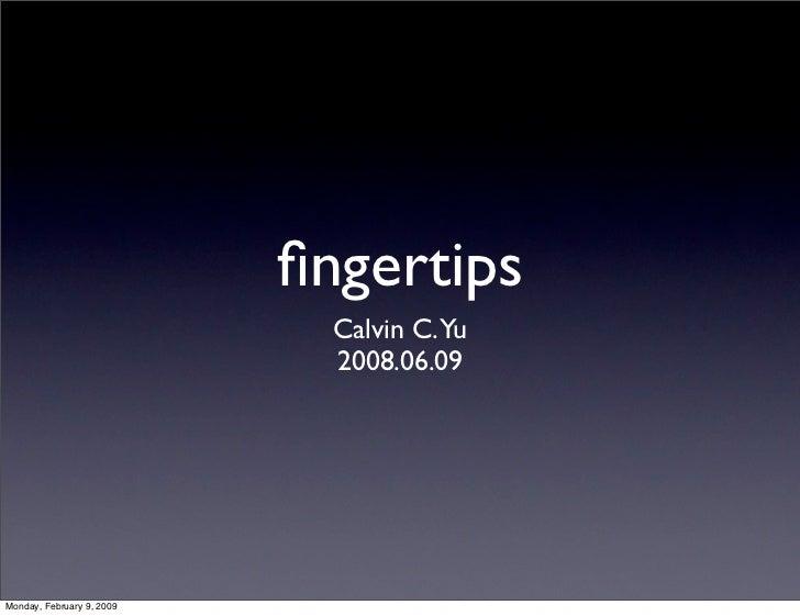 fingertips                              Calvin C.Yu                              2008.06.09     Monday, February 9, 2009