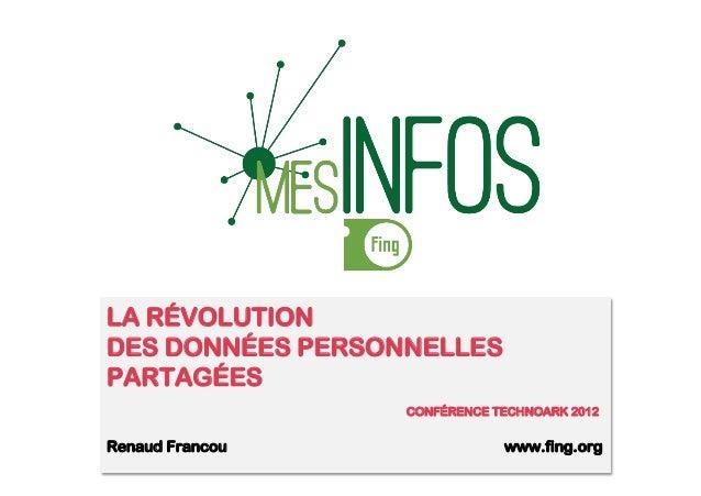 LA RÉVOLUTION DES DONNÉES PERSONNELLES PARTAGÉES CONFÉRENCE TECHNOARK 2012 Renaud Francou www.fing.org