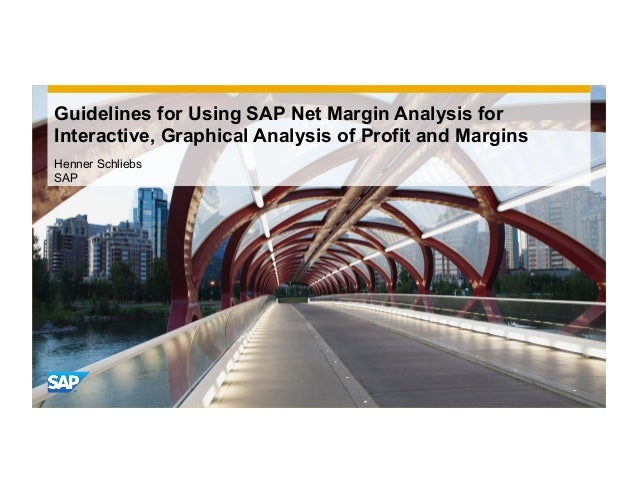 Guidelines for Using SAP Net Margin Analysis for Interactive, Graphical Analysis of Profit and Margins Henner Schliebs SAP