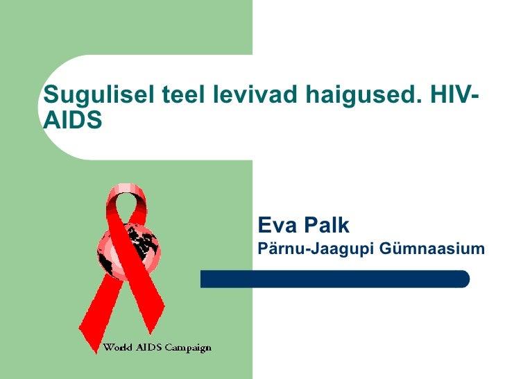 Sugulisel teel levivad haigused. HIV-AIDS Eva Palk Pärnu-Jaagupi Gümnaasium