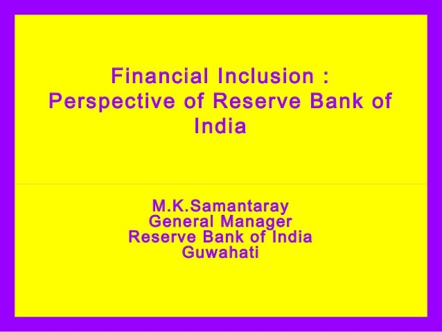 Financial Inclusion :Perspective of Reserve Bank of             India        M.K.Samantaray        General Manager      Re...