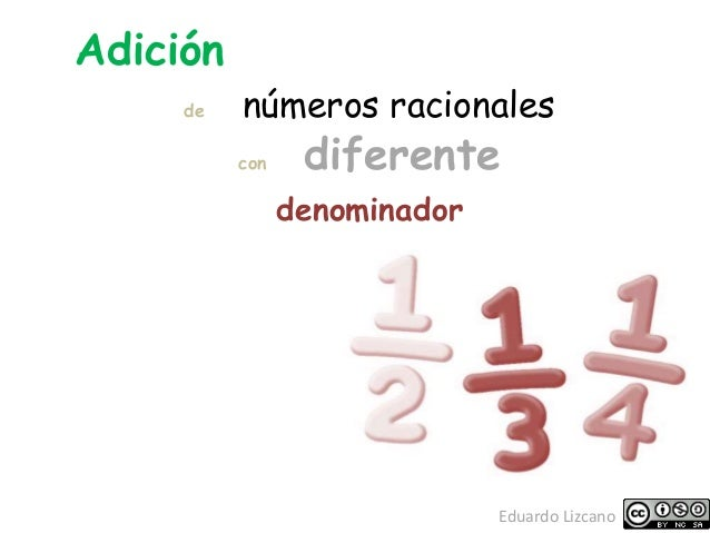 Adición de números racionales con diferente denominador Eduardo Lizcano