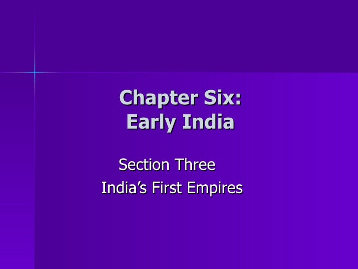 Chapter Six: Early India Section Three India's First Empires
