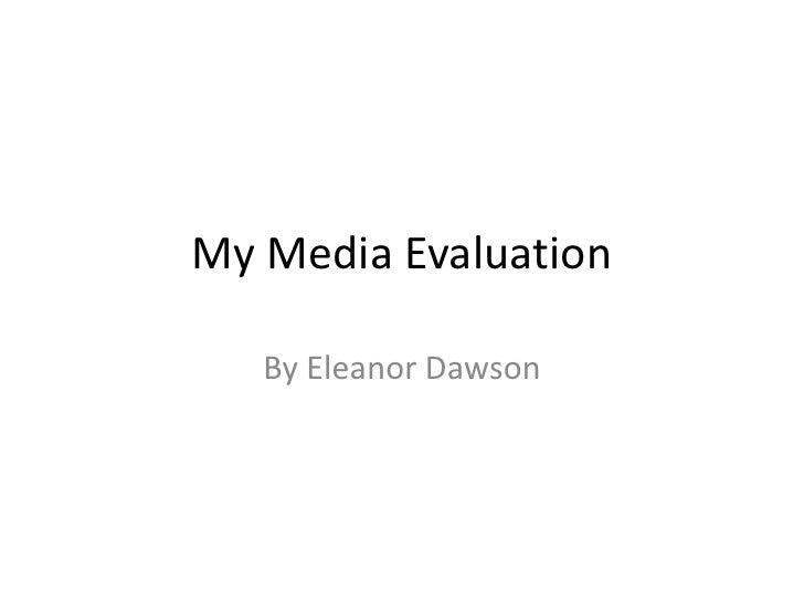 My Media Evaluation <br />By Eleanor Dawson<br />
