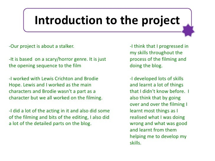 Introduction to the project<br />-Our project is about a stalker. <br />-It is based  on a scary/horror genre. It is just ...