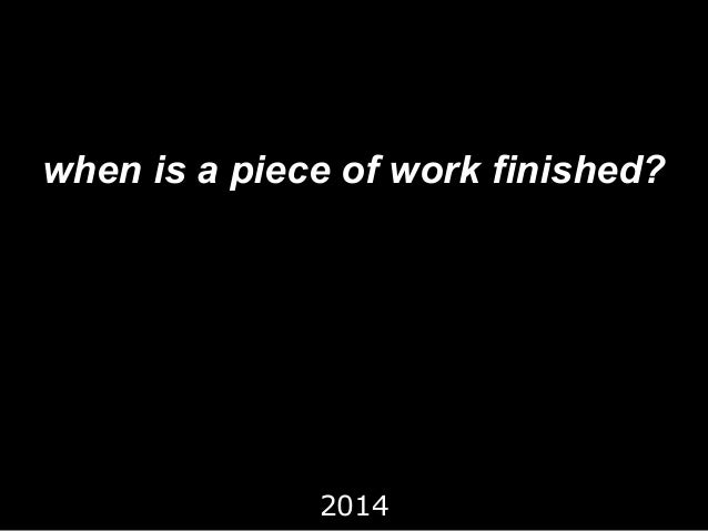 when is a piece of work finished? 2014