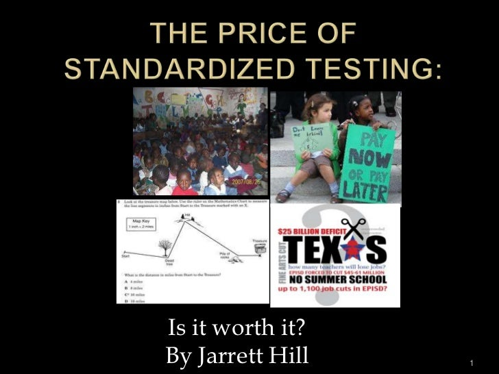 The Price of Standardized Testing:<br />1<br />Is it worth it? <br />By Jarrett Hill<br />