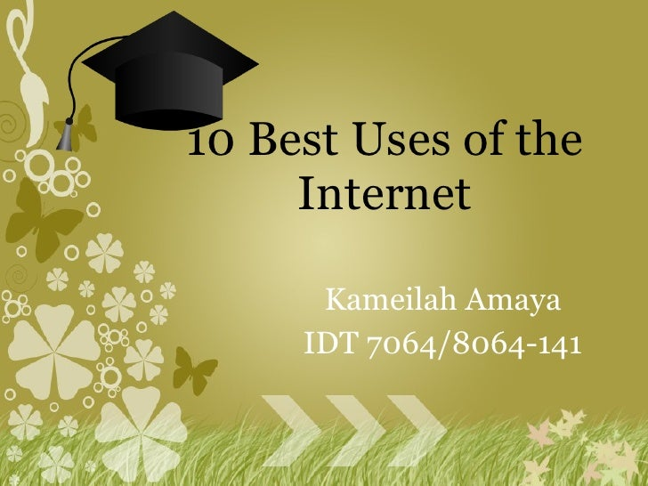 Kameilah Amaya IDT 7064/8064-141 10 Best Uses of the Internet