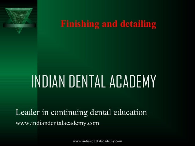 Finishing and detailing  INDIAN DENTAL ACADEMY Leader in continuing dental education www.indiandentalacademy.com www.india...