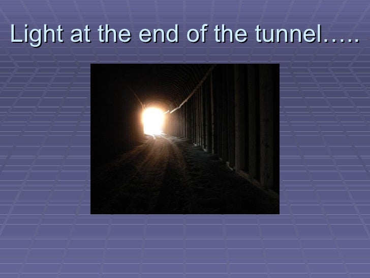 Light at the end of the tunnel…..