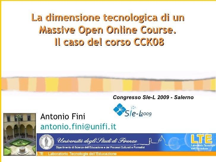 Antonio Fini [email_address]   La dimensione tecnologica di un  Massive Open Online Course.  Il caso del corso CCK08 Congr...