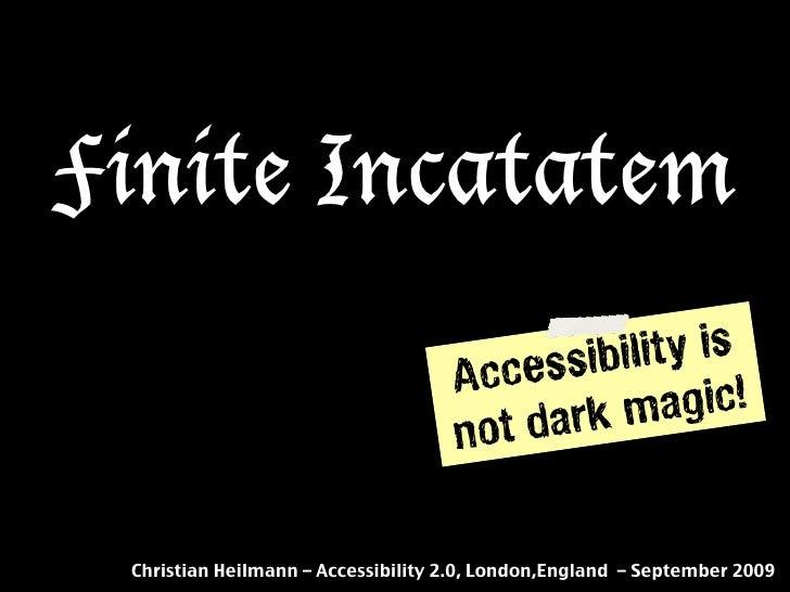Finite Incatatem - Accessibility is not black magic