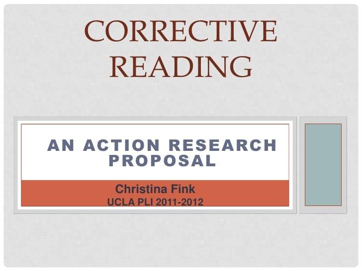 CORRECTIVE   READINGAN ACTION RESEARCH     PROPOSAL     Christina Fink    UCLA PLI 2011-2012